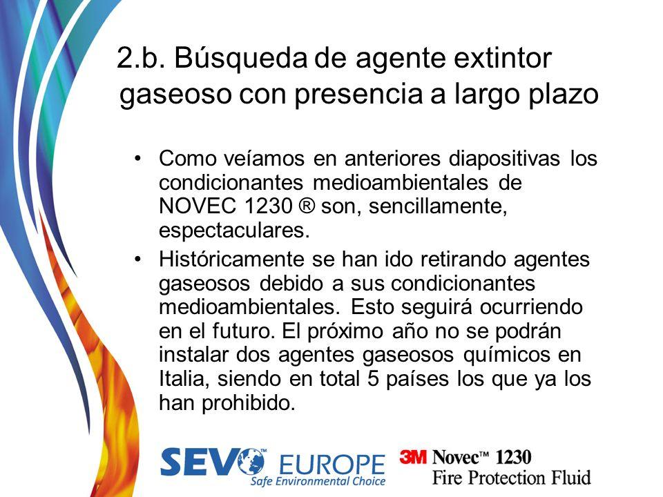 2.b. Búsqueda de agente extintor gaseoso con presencia a largo plazo Como veíamos en anteriores diapositivas los condicionantes medioambientales de NO