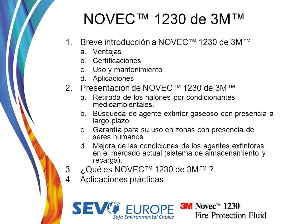 NOVEC 1230 de 3M 1.Breve introducción a NOVEC 1230 de 3M a.Ventajas b.Certificaciones c.Uso y mantenimiento d.Aplicaciones 2.Presentación de NOVEC 123