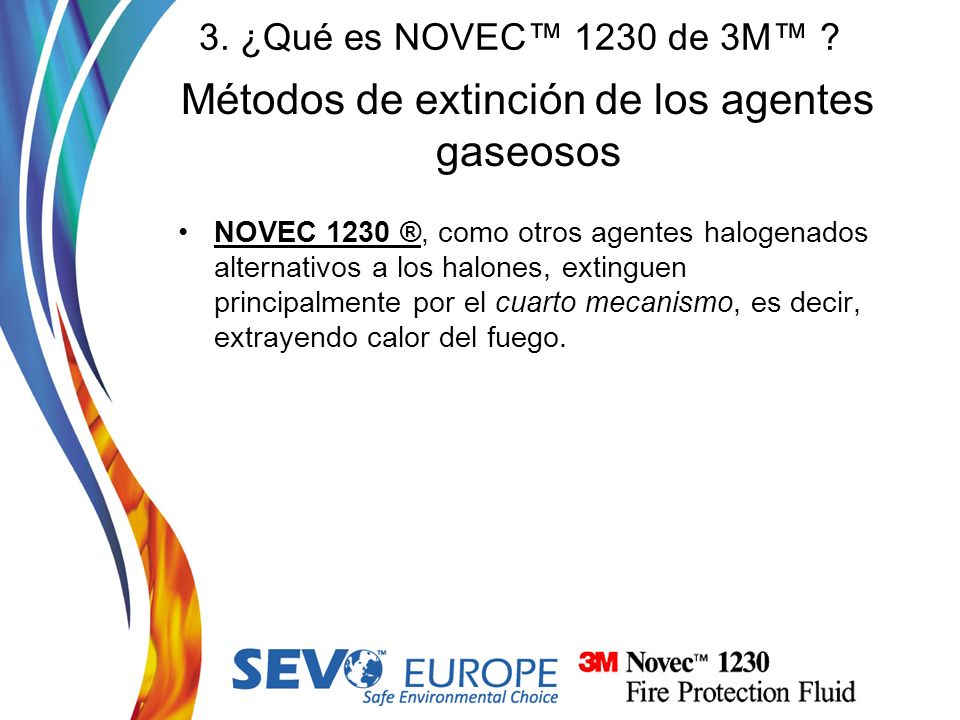 Métodos de extinción de los agentes gaseosos NOVEC 1230 ®, como otros agentes halogenados alternativos a los halones, extinguen principalmente por el