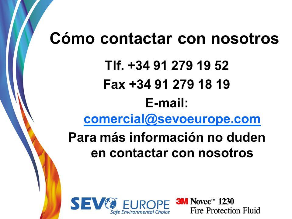 Cómo contactar con nosotros Tlf. +34 91 279 19 52 Fax +34 91 279 18 19 E-mail: comercial@sevoeurope.com Para más información no duden en contactar con
