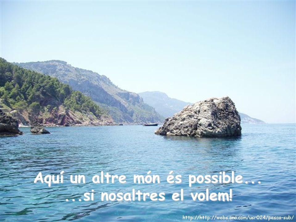 Aquí un altre món és possible...... si nosaltres ho volem.