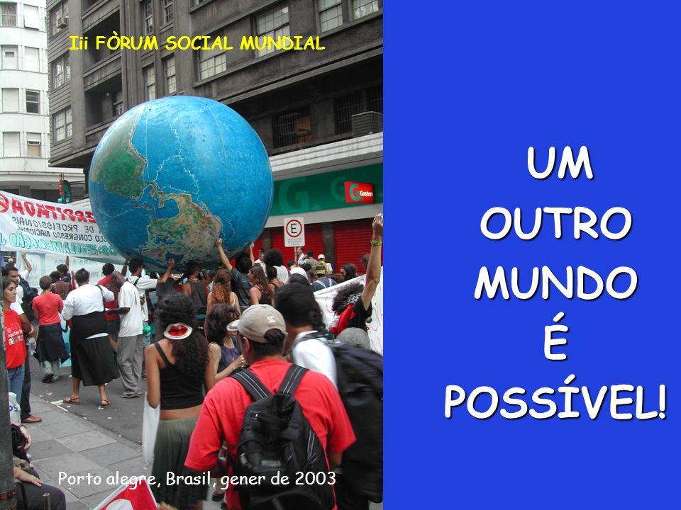 UM OUTRO MUNDO É POSSÍVEL! Porto alegre, Brasil, gener de 2003 Iii FÒRUM SOCIAL MUNDIAL