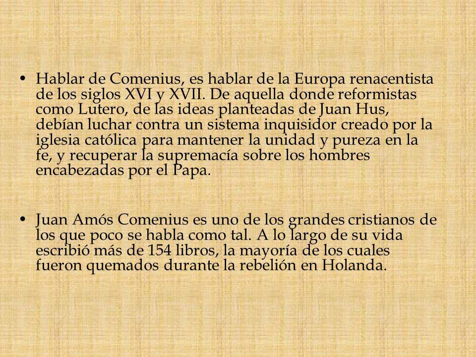 Hablar de Comenius, es hablar de la Europa renacentista de los siglos XVI y XVII. De aquella donde reformistas como Lutero, de las ideas planteadas de