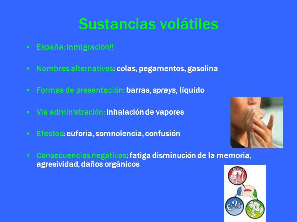 Sustancias volátiles España: inmigración!! Nombres alternativos: colas, pegamentos, gasolina Formas de presentación: barras, sprays, líquido Vía admin