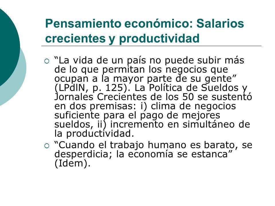 Pensamiento económico: Salarios crecientes y productividad La vida de un país no puede subir más de lo que permitan los negocios que ocupan a la mayor