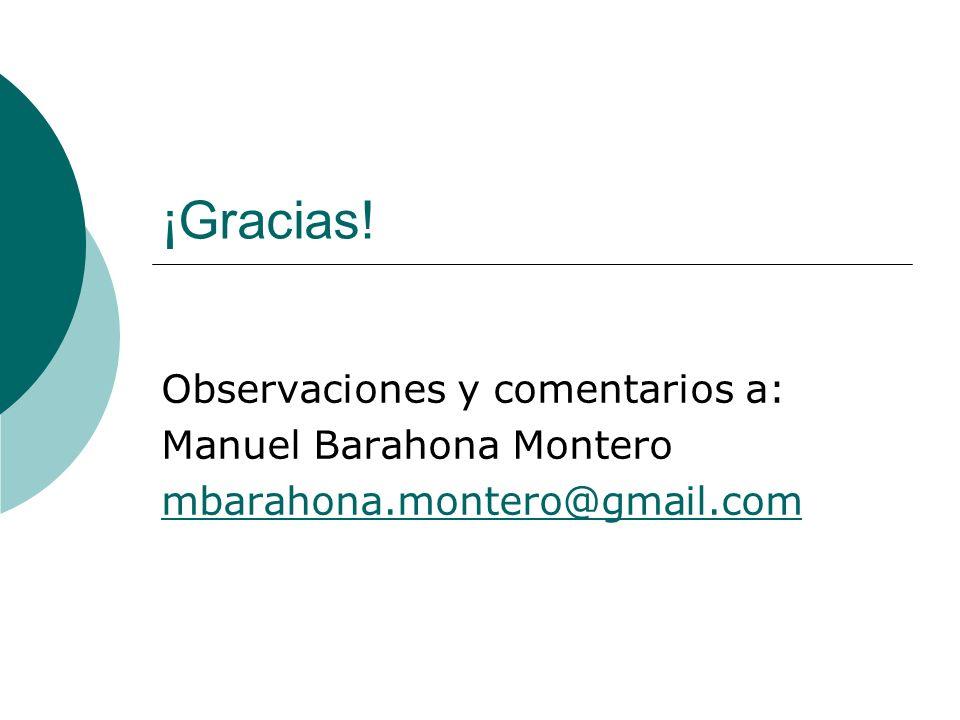 ¡Gracias! Observaciones y comentarios a: Manuel Barahona Montero mbarahona.montero@gmail.com