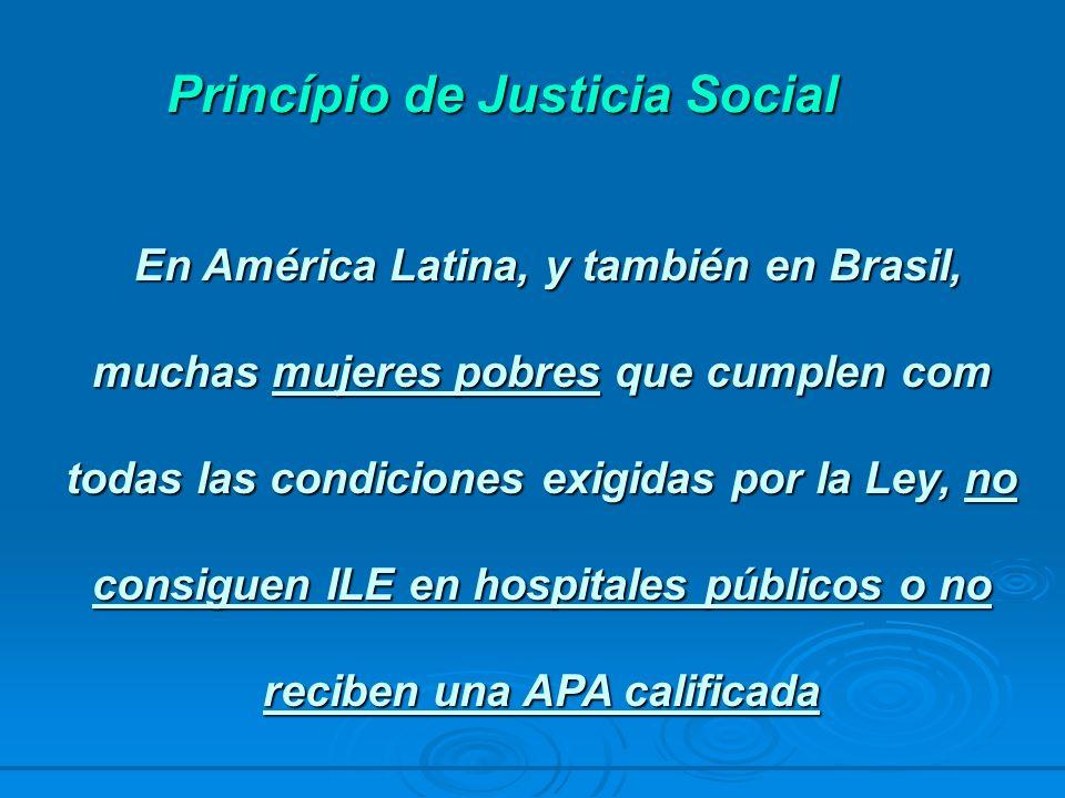 Princípio de Justicia Social En América Latina, y también en Brasil, muchas mujeres pobres que cumplen com todas las condiciones exigidas por la Ley,