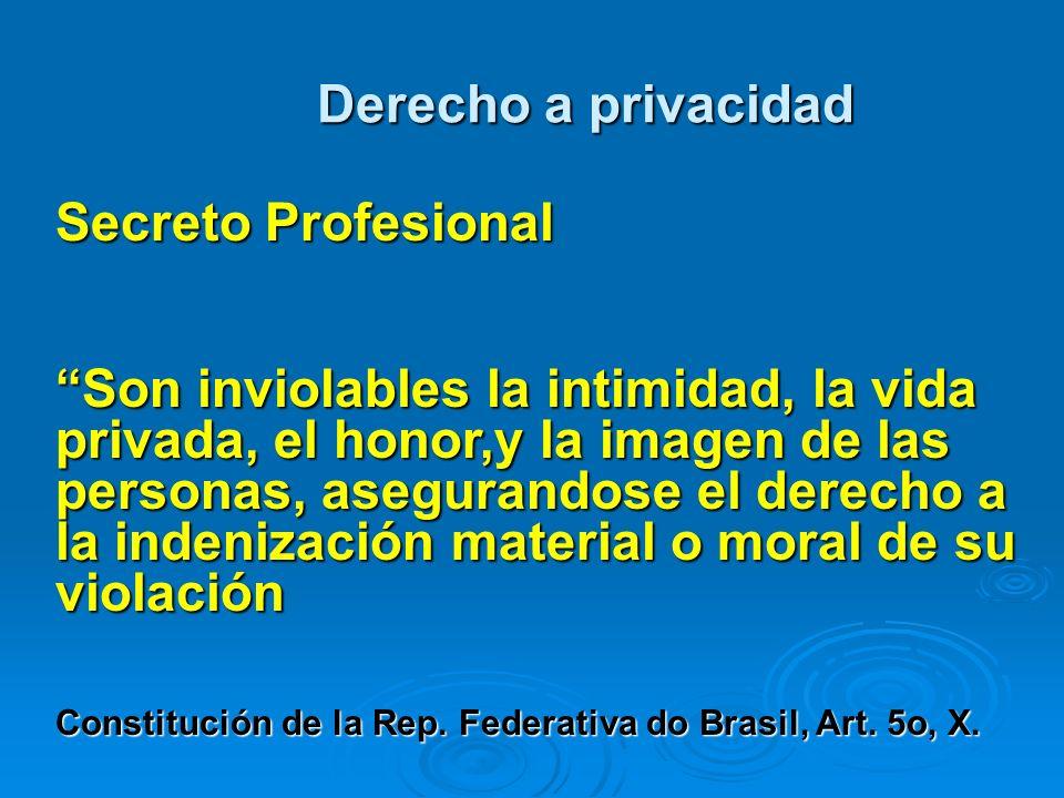 Derecho a privacidad Secreto Profesional Son inviolables la intimidad, la vida privada, el honor,y la imagen de las personas, asegurandose el derecho