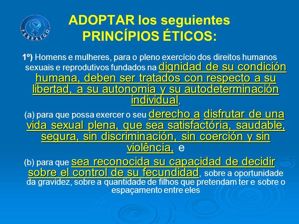 ADOPTAR los seguientes PRINCÍPIOS ÉTICOS: dignidad de su condición humana, deben ser tratados con respecto a su libertad, a su autonomia y su autodete