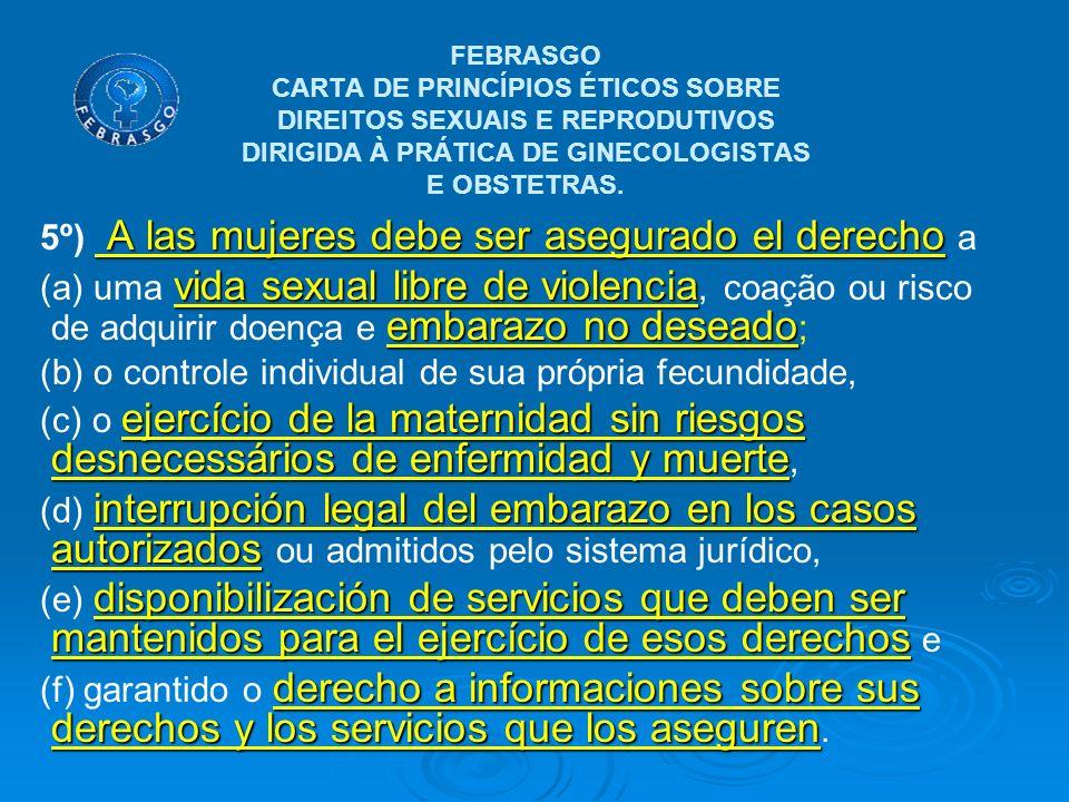 A las mujeres debe ser asegurado el derecho 5º) A las mujeres debe ser asegurado el derecho a vida sexual libre de violencia embarazo no deseado (a) u