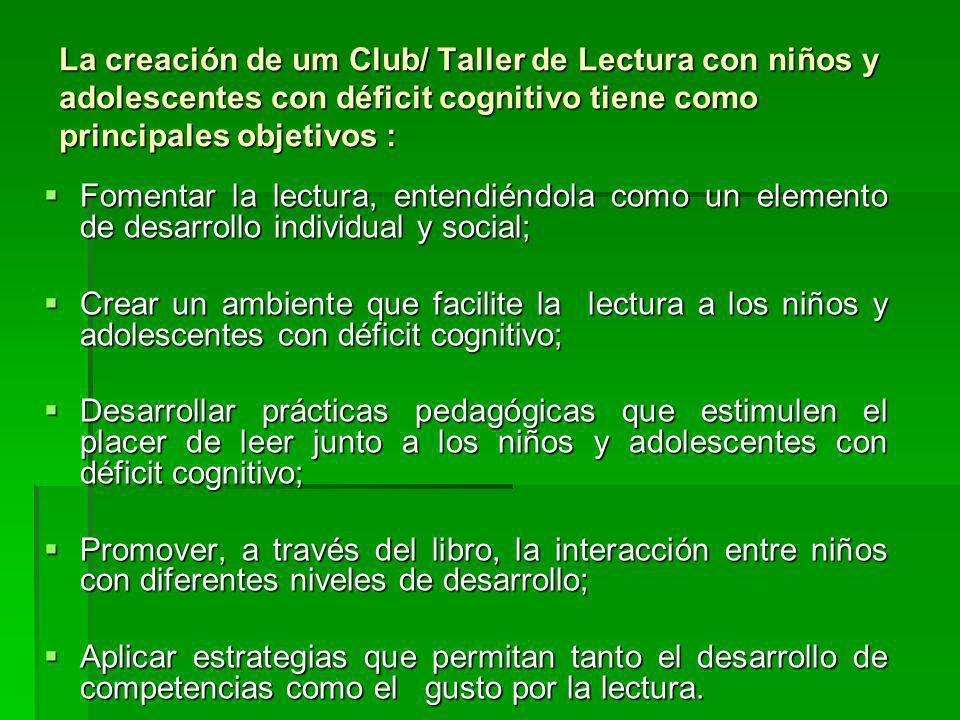 La creación de um Club/ Taller de Lectura con niños y adolescentes con déficit cognitivo tiene como principales objetivos : Fomentar la lectura, enten