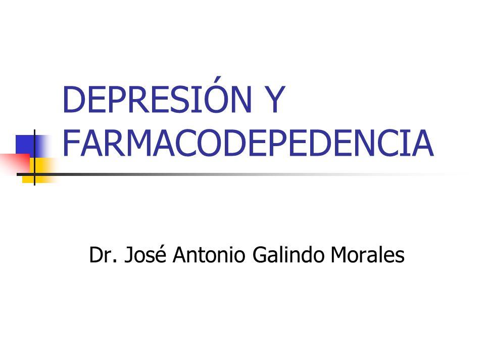 DEPRESIÓN Y FARMACODEPEDENCIA Dr. José Antonio Galindo Morales