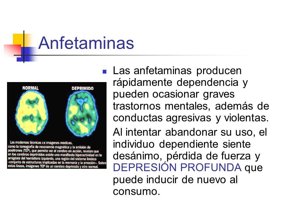 Anfetaminas Las anfetaminas producen rápidamente dependencia y pueden ocasionar graves trastornos mentales, además de conductas agresivas y violentas.