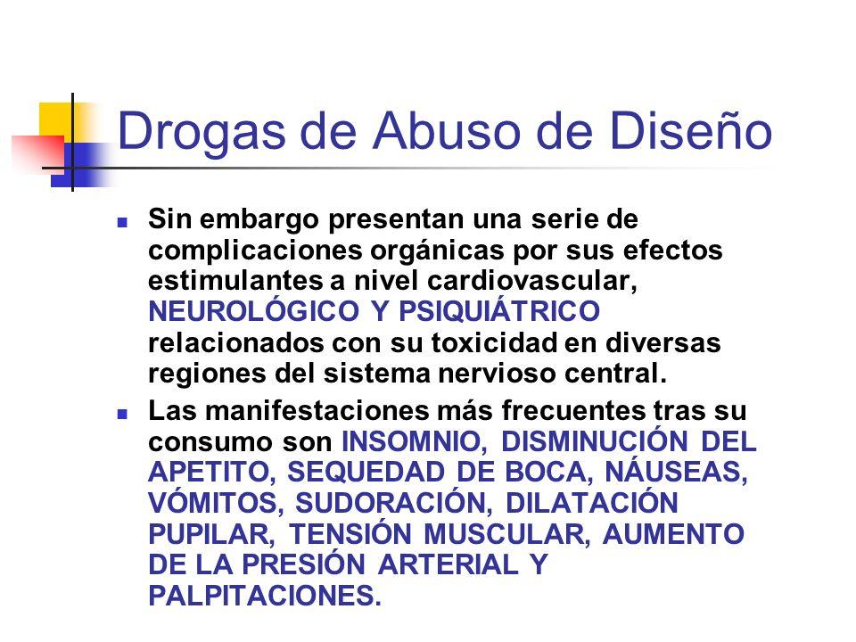Drogas de Abuso de Diseño Sin embargo presentan una serie de complicaciones orgánicas por sus efectos estimulantes a nivel cardiovascular, NEUROLÓGICO