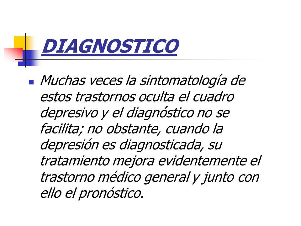DIAGNOSTICO Muchas veces la sintomatología de estos trastornos oculta el cuadro depresivo y el diagnóstico no se facilita; no obstante, cuando la depr