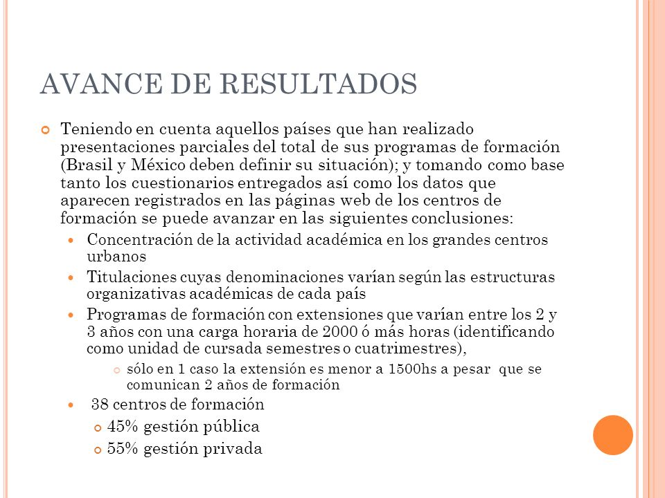 AVANCE DE RESULTADOS Teniendo en cuenta aquellos países que han realizado presentaciones parciales del total de sus programas de formación (Brasil y M