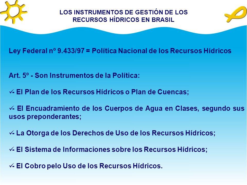 LOS INSTRUMENTOS DE GESTIÓN DE LOS RECURSOS HÍDRICOS EN BRASIL Ley Federal nº 9.433/97 = Política Nacional de los Recursos Hídricos Art.