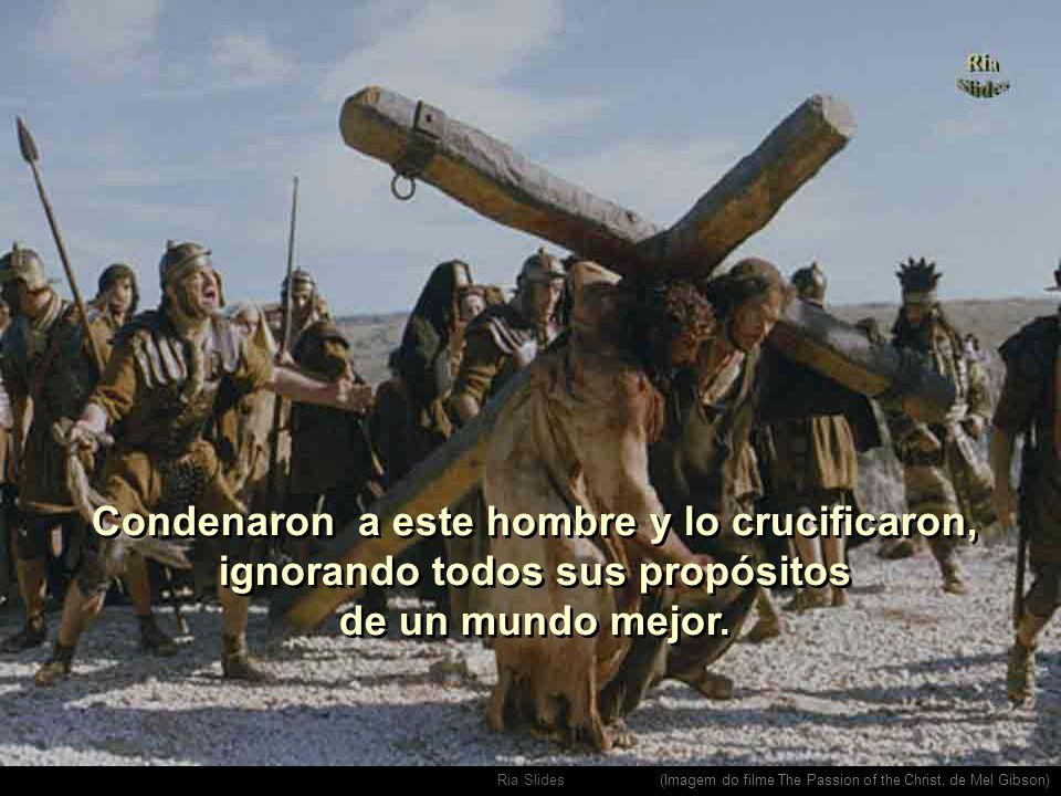 Ria Slides Su propuesta de vida no fue entendida por muchos.. (Imagem do filme The Passion of the Christ, de Mel Gibson)