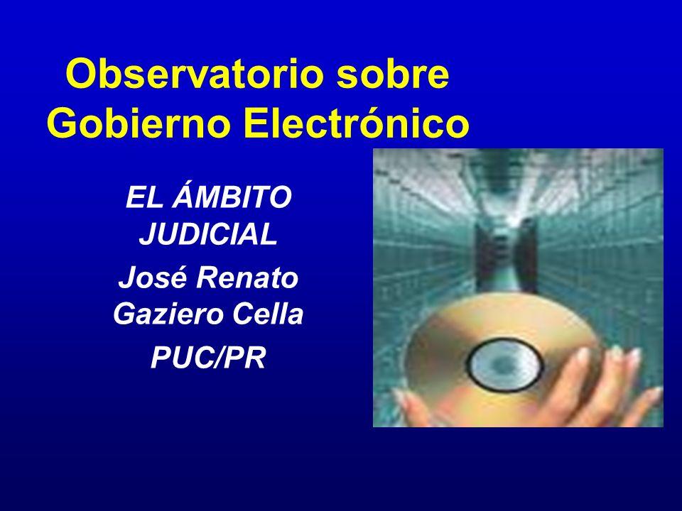 Observatorio sobre Gobierno Electrónico EL ÁMBITO JUDICIAL José Renato Gaziero Cella PUC/PR