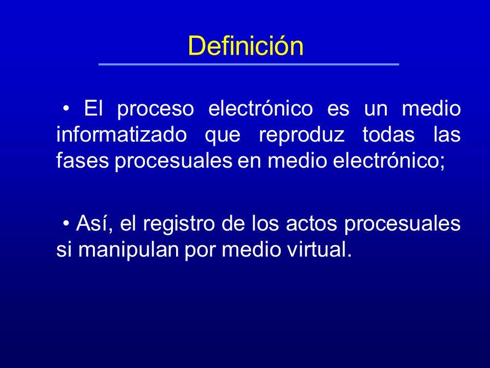 Definición El proceso electrónico es un medio informatizado que reproduz todas las fases procesuales en medio electrónico; Así, el registro de los act