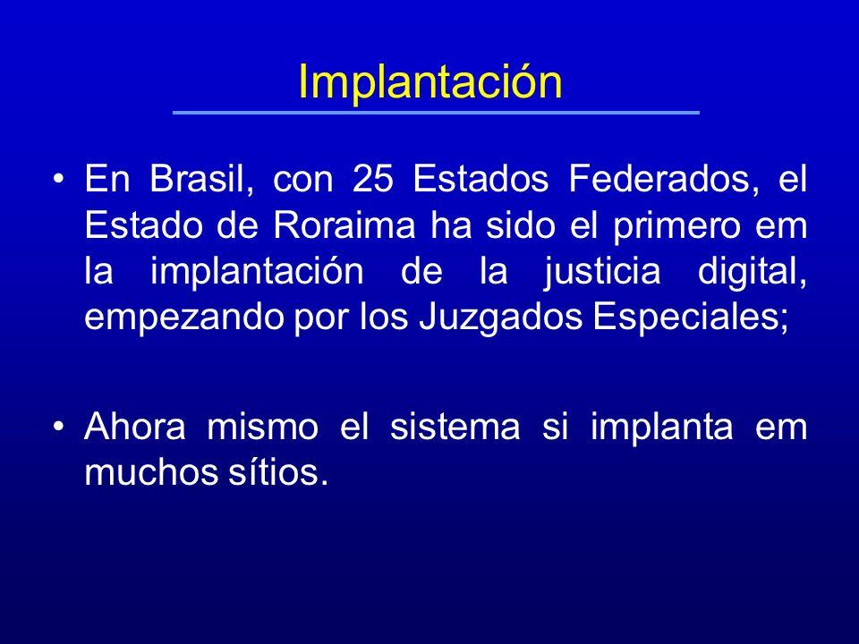 Implantación En Brasil, con 25 Estados Federados, el Estado de Roraima ha sido el primero em la implantación de la justicia digital, empezando por los