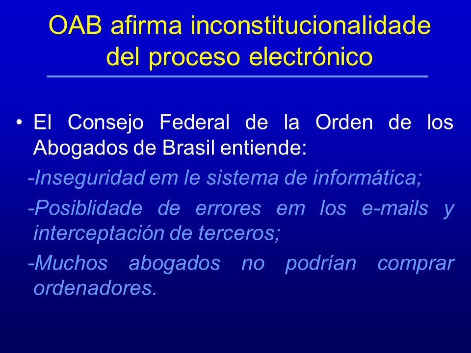 OAB afirma inconstitucionalidade del proceso electrónico El Consejo Federal de la Orden de los Abogados de Brasil entiende: -Inseguridad em le sistema
