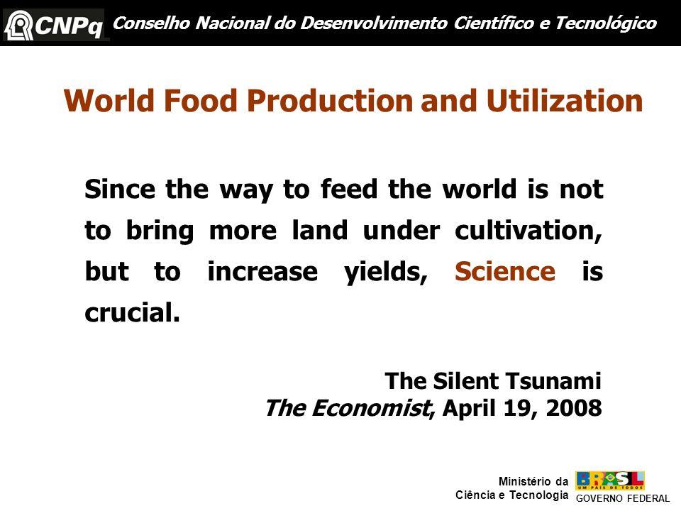 Conselho Nacional do Desenvolvimento Científico e Tecnológico GOVERNO FEDERAL Ministério da Ciência e Tecnologia World Food Production and Utilization