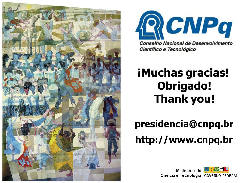 ¡Muchas gracias! Obrigado! Thank you! presidencia@cnpq.br http://www.cnpq.br GOVERNO FEDERAL Ministério da Ciência e Tecnologia