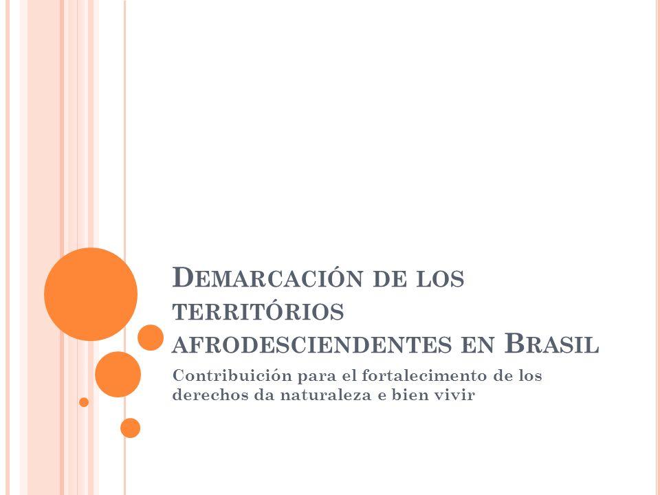D EMARCACIÓN DE LOS TERRITÓRIOS AFRODESCIENDENTES EN B RASIL Contribuición para el fortalecimento de los derechos da naturaleza e bien vivir
