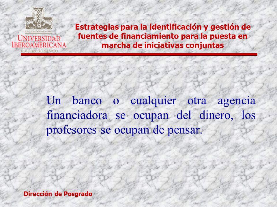 Dirección de Posgrado Estrategias para la identificación y gestión de fuentes de financiamiento para la puesta en marcha de iniciativas conjuntas Gracias por su atención valentina.torres@uia.mx