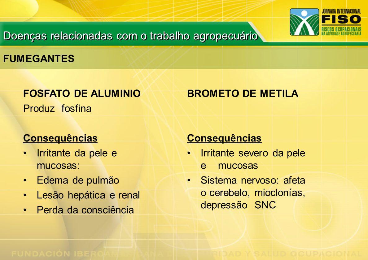 FUMEGANTES FOSFATO DE ALUMINIO Produz fosfina Consequências Irritante da pele e mucosas: Edema de pulmão Lesão hepática e renal Perda da consciência B