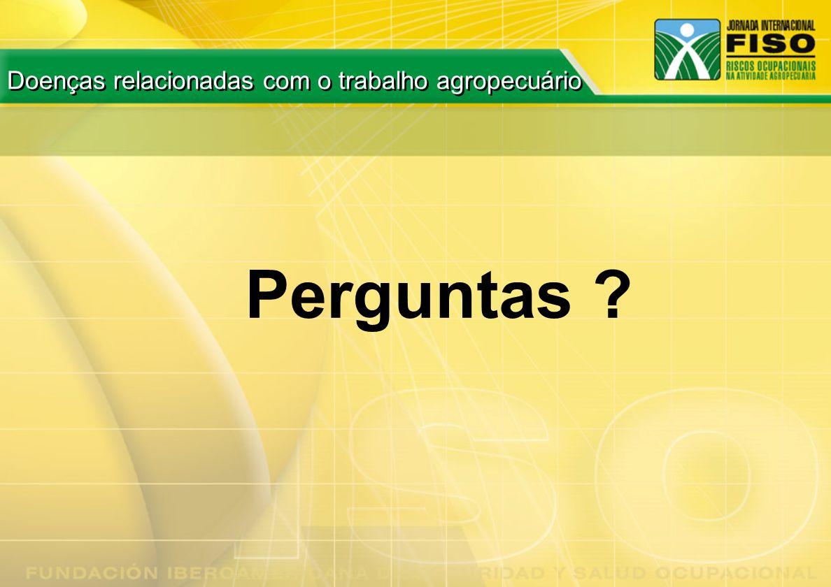 Perguntas ? Doenças relacionadas com o trabalho agropecuário