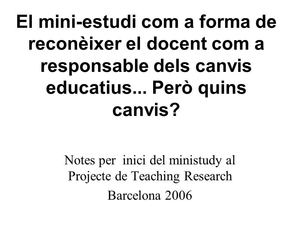 El mini-estudi com a forma de reconèixer el docent com a responsable dels canvis educatius...