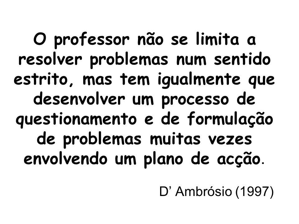 O professor não se limita a resolver problemas num sentido estrito, mas tem igualmente que desenvolver um processo de questionamento e de formulação de problemas muitas vezes envolvendo um plano de acção.