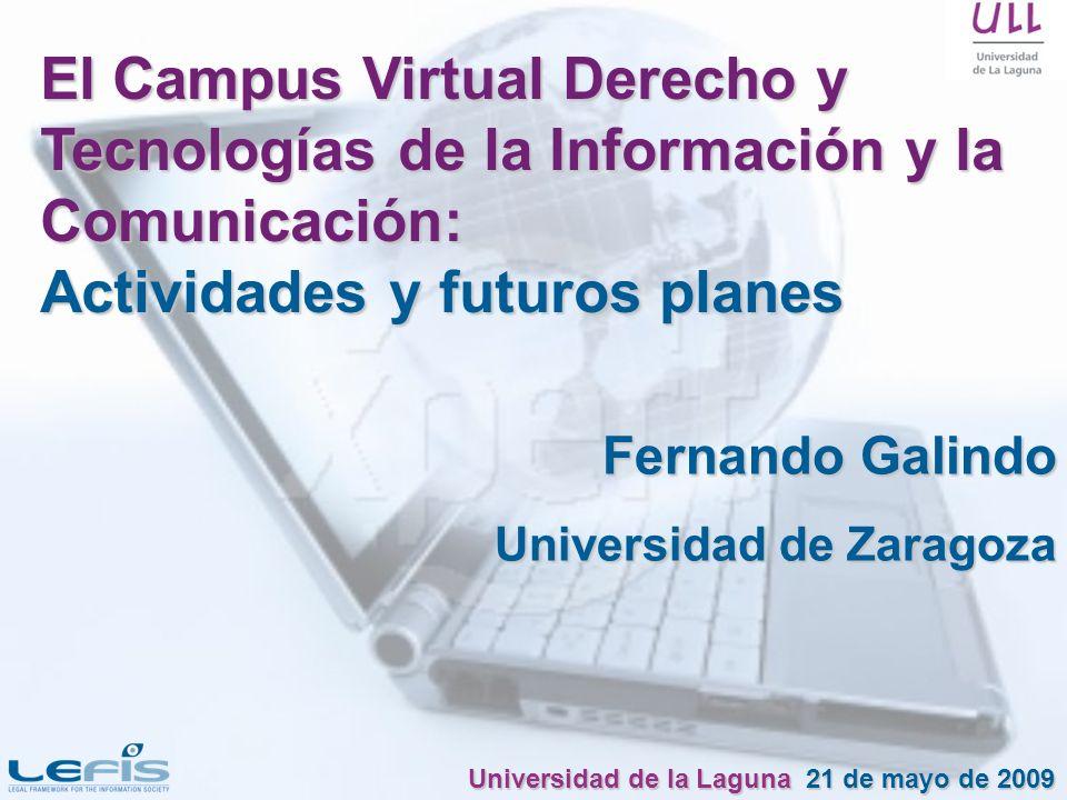 El Campus Virtual Derecho y Tecnologías de la Información y la Comunicación: Actividades y futuros planes Fernando Galindo Universidad de Zaragoza Uni