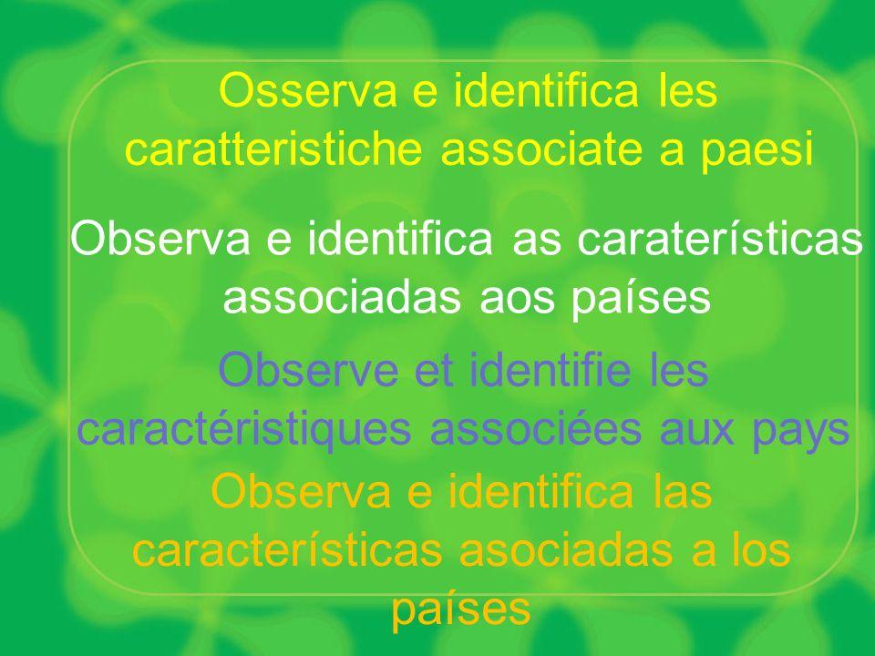 Observa e identifica as caraterísticas associadas aos países Osserva e identifica les caratteristiche associate a paesi Observa e identifica las carac