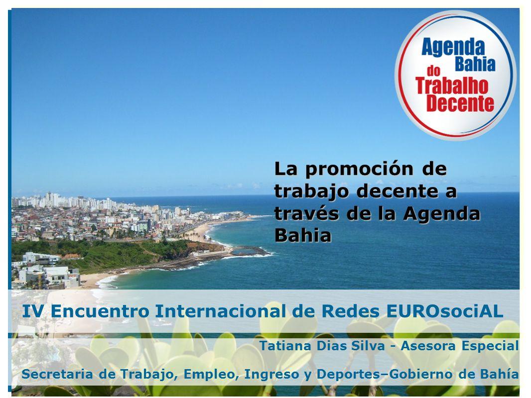 IV Encuentro Internacional de Redes EUROsociAL Tatiana Dias Silva - Asesora Especial Secretaria de Trabajo, Empleo, Ingreso y Deportes–Gobierno de Bah