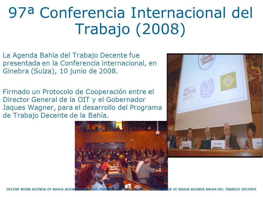 97ª Conferencia Internacional del Trabajo (2008) La Agenda Bahia del Trabajo Decente fue presentada en la Conferencia internacional, en Ginebra (Suiza
