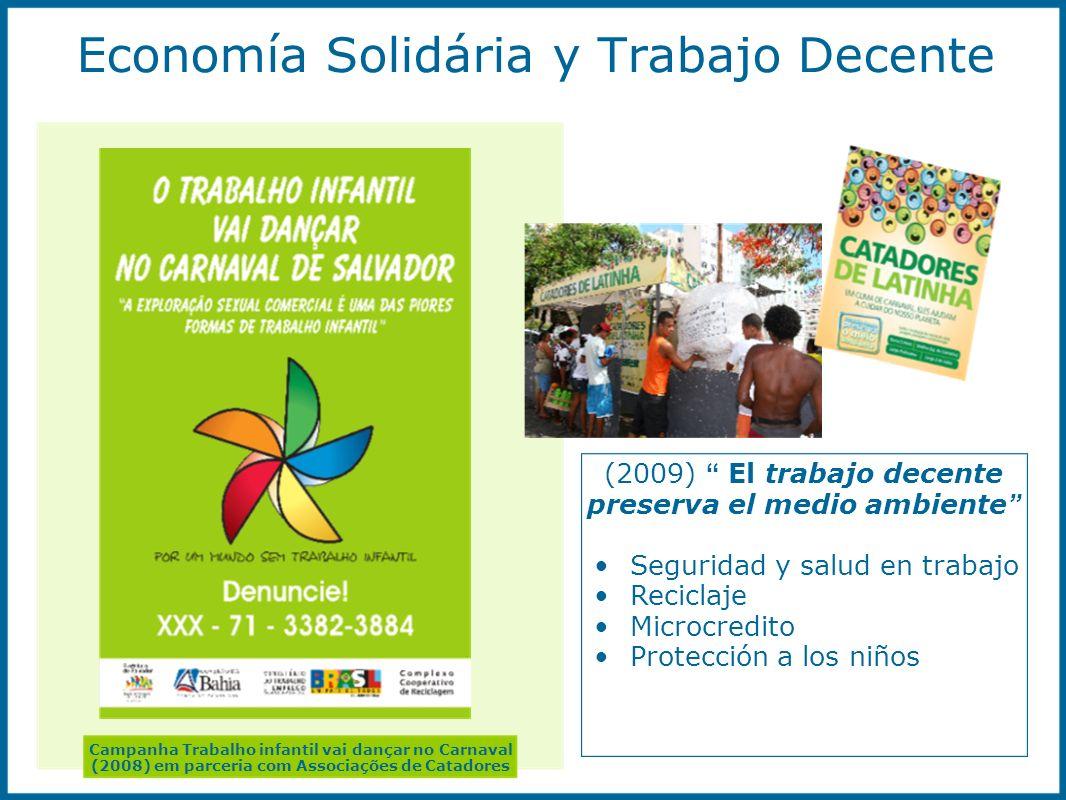 Economía Solidária y Trabajo Decente Campanha Trabalho infantil vai dançar no Carnaval (2008) em parceria com Associações de Catadores (2009) El traba