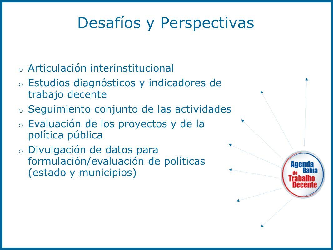 Desafíos y Perspectivas o Articulación interinstitucional o Estudios diagnósticos y indicadores de trabajo decente o Seguimiento conjunto de las activ