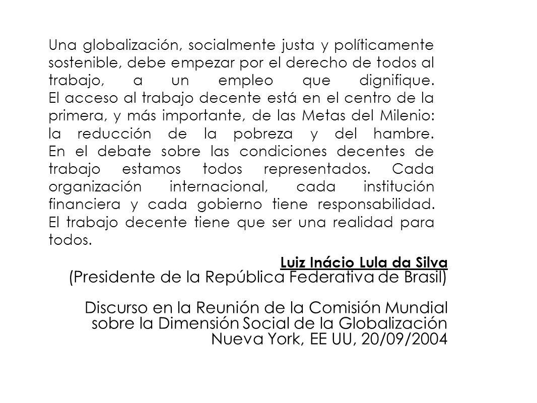 Luiz Inácio Lula da Silva (Presidente de la República Federativa de Brasil) Discurso en la Reunión de la Comisión Mundial sobre la Dimensión Social de