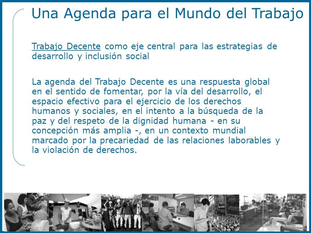 Una Agenda para el Mundo del Trabajo Trabajo Decente como eje central para las estrategias de desarrollo y inclusión social La agenda del Trabajo Dece