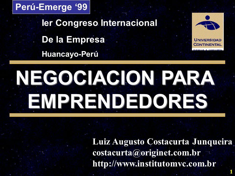1 NEGOCIACION PARA EMPRENDEDORES Luiz Augusto Costacurta Junqueira costacurta@originet.com.br http://www.institutomvc.com.br Perú-Emerge 99 Ier Congre