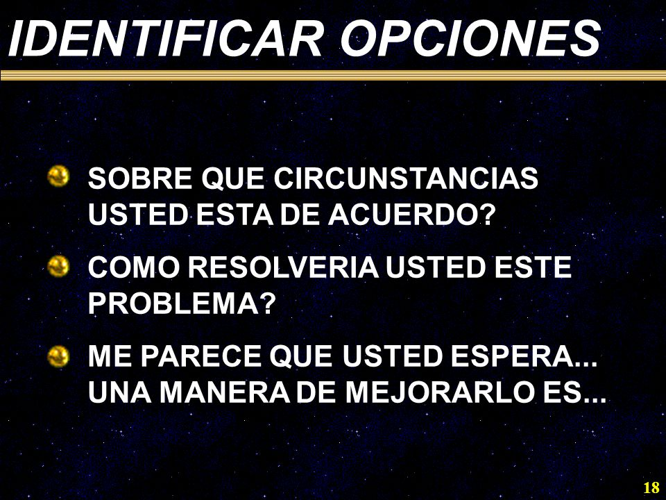 18 IDENTIFICAR OPCIONES SOBRE QUE CIRCUNSTANCIAS USTED ESTA DE ACUERDO? COMO RESOLVERIA USTED ESTE PROBLEMA? ME PARECE QUE USTED ESPERA... UNA MANERA