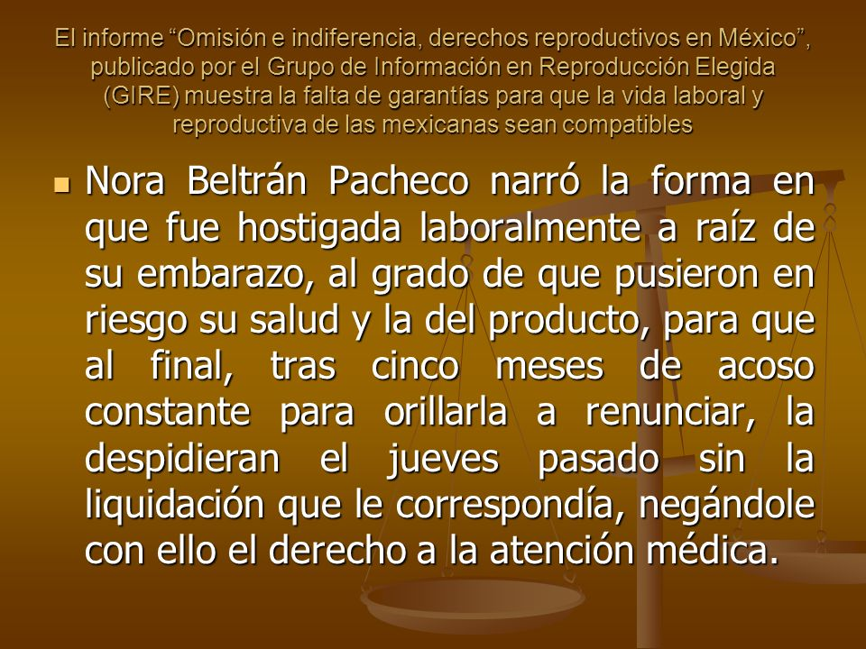 El informe Omisión e indiferencia, derechos reproductivos en México, publicado por el Grupo de Información en Reproducción Elegida (GIRE) muestra la f