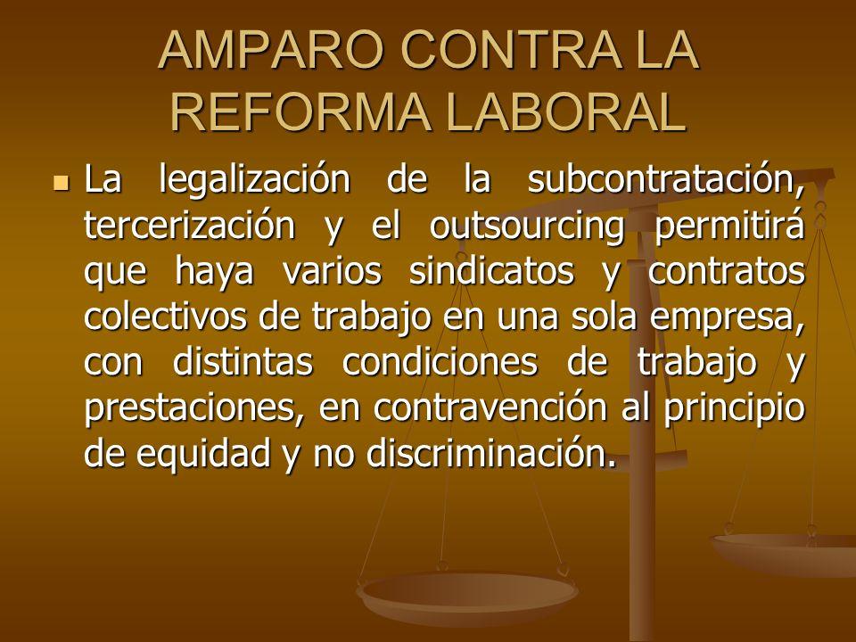 AMPARO CONTRA LA REFORMA LABORAL La legalización de la subcontratación, tercerización y el outsourcing permitirá que haya varios sindicatos y contrato