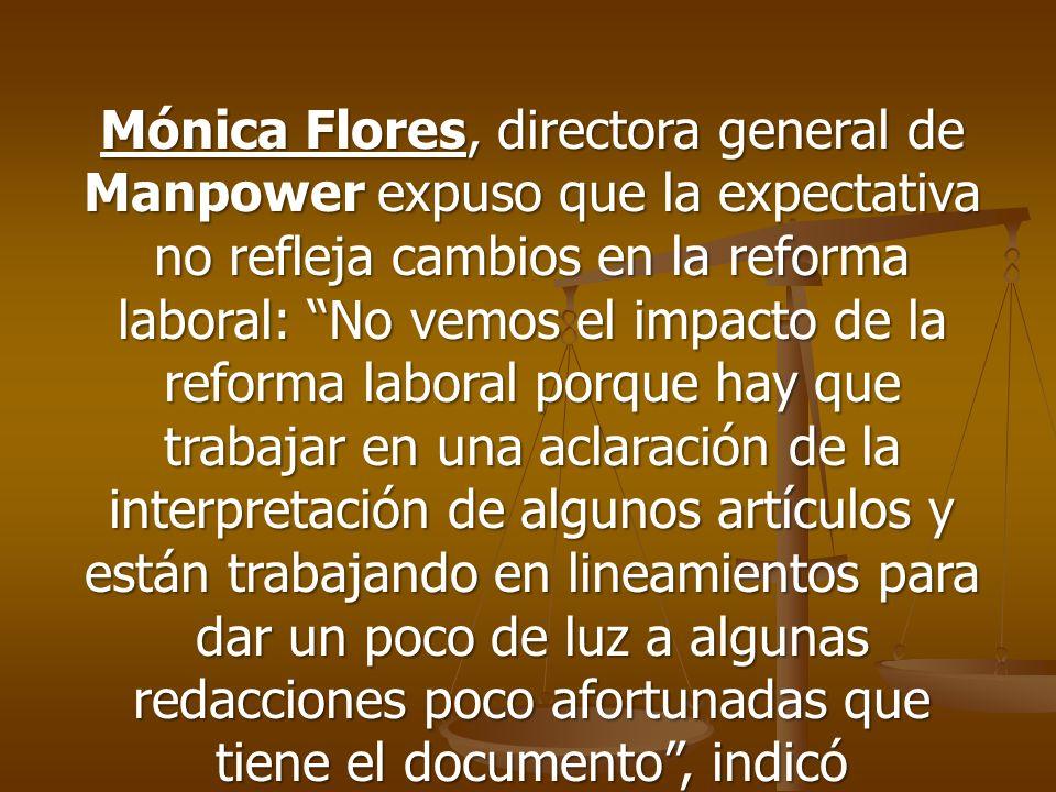 Mónica Flores, directora general de Manpower expuso que la expectativa no refleja cambios en la reforma laboral: No vemos el impacto de la reforma lab