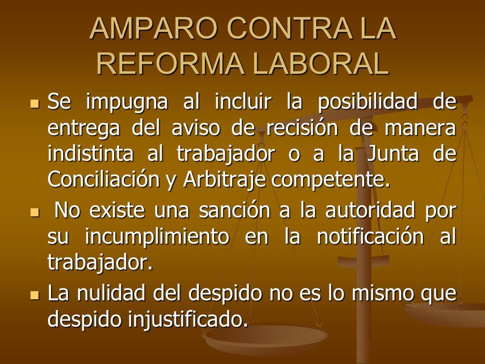 AMPARO CONTRA LA REFORMA LABORAL Se impugna al incluir la posibilidad de entrega del aviso de recisión de manera indistinta al trabajador o a la Junta