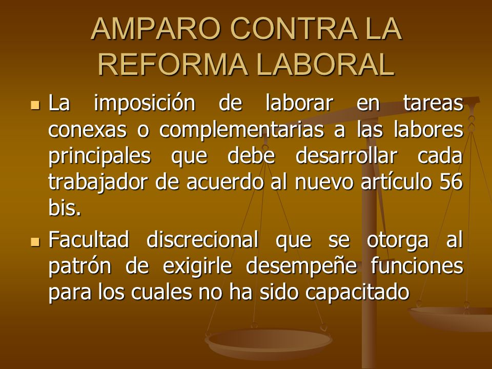 AMPARO CONTRA LA REFORMA LABORAL La imposición de laborar en tareas conexas o complementarias a las labores principales que debe desarrollar cada trab
