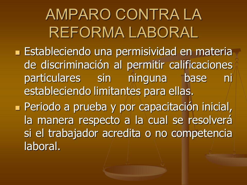 AMPARO CONTRA LA REFORMA LABORAL Estableciendo una permisividad en materia de discriminación al permitir calificaciones particulares sin ninguna base
